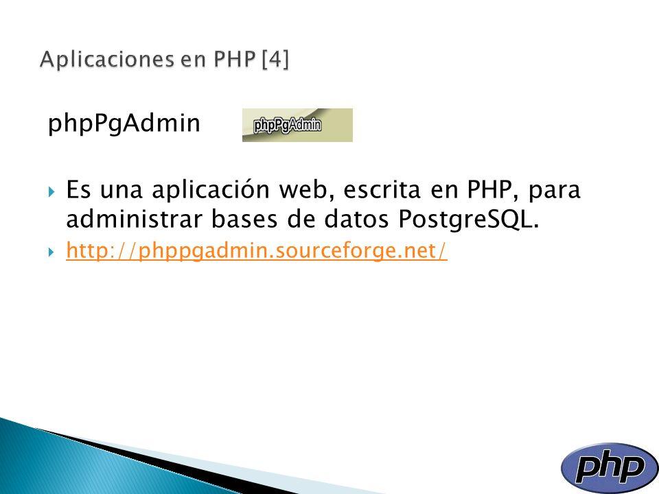 Aplicaciones en PHP [4]phpPgAdmin. Es una aplicación web, escrita en PHP, para administrar bases de datos PostgreSQL.